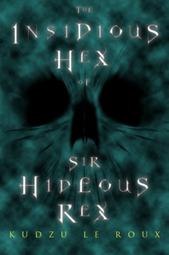 The Insidious Hex of Sir Hideous Rex (The Ominous Animus of Eponymus Anonymus) (Volume 1) PDF