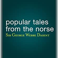 Popular Tales from the Norse (       UNABRIDGED) by George Webbe Dasent Narrated by Daniel Thomas May