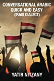 img - for Conversational Arabic Quick and Easy: Iraqi Dialect, Iraqi Arabic, Gulf Arabic, English Arabic, Arabic English, Iraq book / textbook / text book