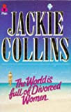 The World is Full of Divorced Women (033028487X) by Collins, Jackie