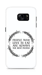 AMEZ people who love to eat are always the best people Back Cover For Samsung Galaxy S7