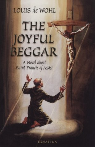Joyful Beggar : St. Francis of Assisi, LOUIS DE WOHL