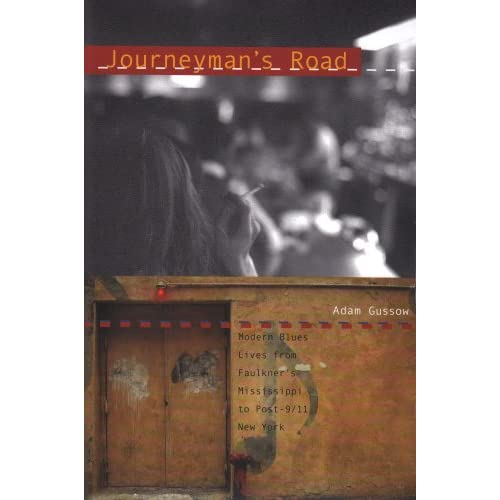 Journeyman's Road: Modern Blues Lives from Faulkner's Mississippi to Post-9/11 New York by Adam Gussow