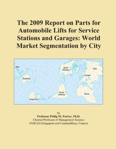 The 2009 Report on Parts for Automobile Lifts for Service Stations and Garages: World Market Segmentation City