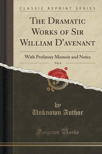 The Dramatic Works of Sir William D'avenant, Vol. 4: With Prefatory Memoir and Notes (Classic Reprint)