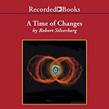A Time of Changes Audiobook by Robert Silverberg Narrated by Pete Bradbury