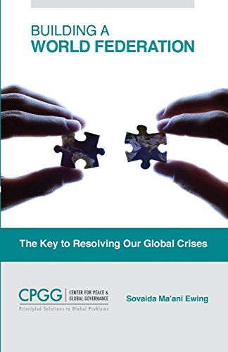 Building a World Federation: The Key to Resolving Our Global Crises PDF