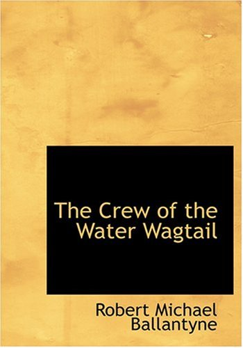 The Crew of the Water Wagtail (Large Print Edition)