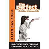 The Perfect Companion - Understanding, Training and Bonding with your Dog! (Positive Dog Training)by Karen Davison