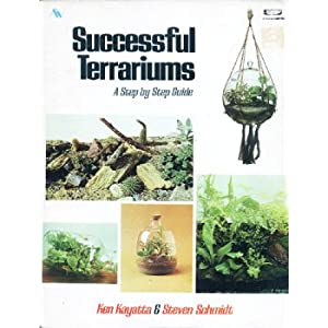 Successful Terrariums: A Step-by-Step Guide - Ken Kayatta and Steven Schmidt