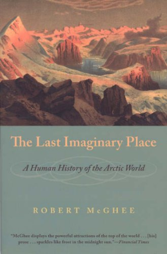 The Last Imaginary Place: A Human History of the Arctic World