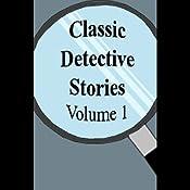 Classic Detective Stories, Volume 1 | [Sir Arthur Conan Doyle, Robert Barr, Baroness Orczy, more]