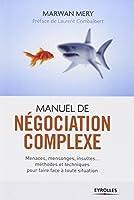 Manuel de négociation complexe : Menaces, mensonges, insultes... méthodes et techniques pour faire face à toute situation
