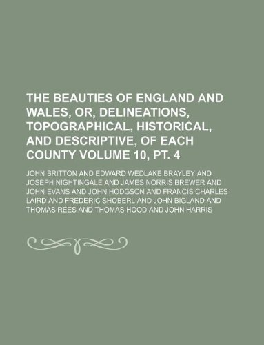 The Beauties of England and Wales, or, Delineations, topographical, historical, and descriptive, of each county Volume 10, pt. 4