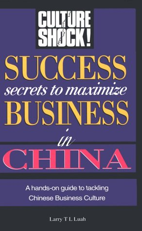 Success Secrets to Maximize Business in China (Culture Shock! Su