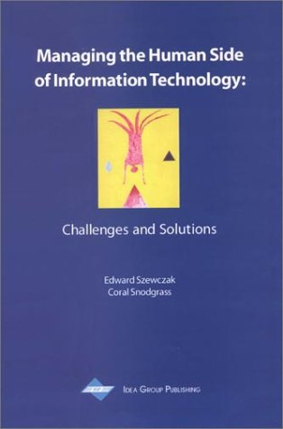 Managing the Human Side of Information Technology: Challenges and Solutions