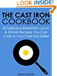 The Cast Iron Cookbook: 30 Delicious...