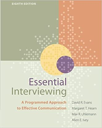 Essential Interviewing: A Programmed Approach to Effective Communication (HSE 123 Interviewing Techniques) written by David R. Evans