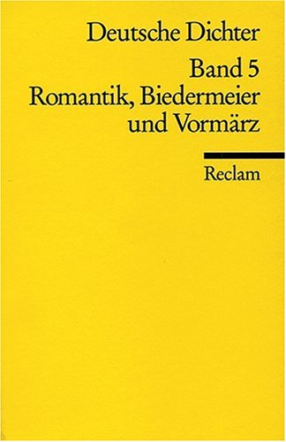 Deutsche Dichter. Leben und Werk deutschsprachiger Autoren: Romantik, Biedermeier und Vormärz