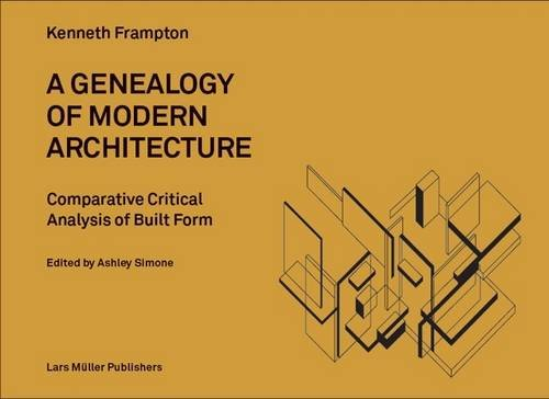 A Genealogy of Modern Architecture: Comparative Critical Analysis of Built Form PDF