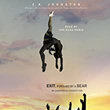 Exit, Pursued by a Bear Audiobook by E. K. Johnston Narrated by Jorjeana Marie