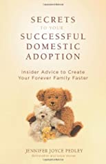 Secrets to your successful domestic adoption : insider advice to create your forever family faster