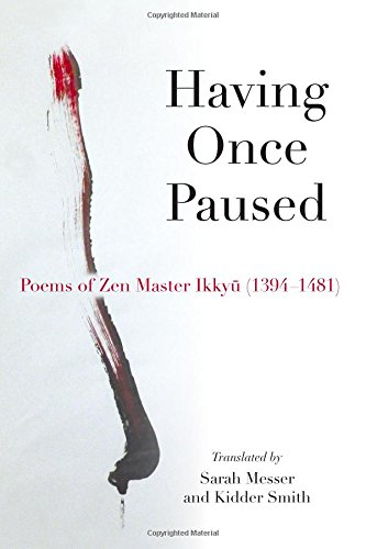 Having Once Paused: Poems of Zen Master Ikkyu (1394-1481)