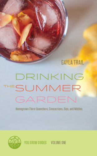 Drinking the Summer Garden: Homegrown Thirst Quenchers, Concoctions, Sips, and Nibbles (You Grow Guides Book 1) PDF