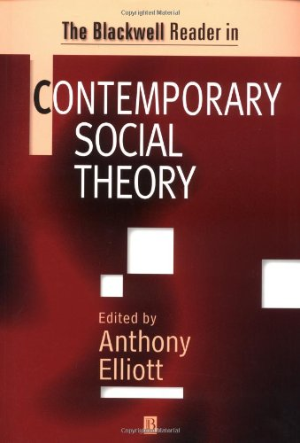 The Blackwell Reader in Contemporary Social Theory (Blackwell Companions to Social Theory)