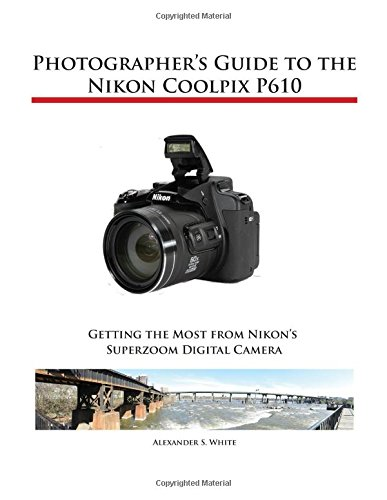 Download Photographer's Guide to the Nikon Coolpix P610