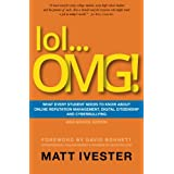 lol...OMG!: What Every Student Needs to Know About Online Reputation Management, Digital Citizenship, and Cyberbullying (High School Edition) ~ Matt Ivester