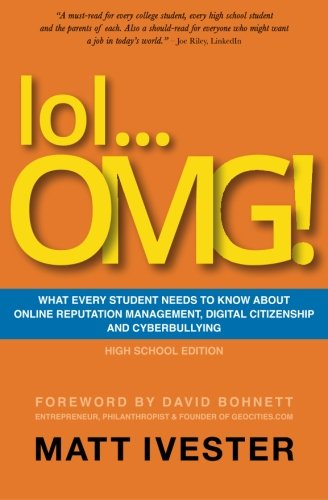 Lol...Omg!: What Every Student Needs To Know About Online Reputation Management, Digital Citizenship, And Cyberbullying (High School Edition) front-1064806