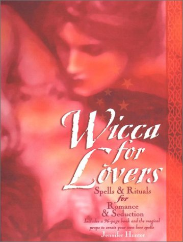 Wicca for Lovers : Spells and Rituals for Romance and Seduction, JENNIFER HUNTER