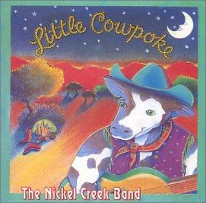 Nickel Creek - Little Cowpoke - Zortam Music