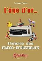L'âge d'or.. : Histoire des micro-ordinateurs