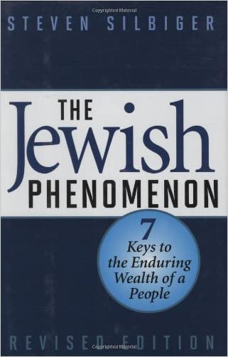 The Jewish Phenomenon: Seven Keys to the Enduring Wealth of a People written by Steven Silbiger