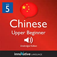 Learn Chinese - Level 5: Upper Beginner Chinese, Volume 1: Lessons 1-25 (       UNABRIDGED) by Innovative Language Learning Narrated by Amber Scorah, Victor Ning