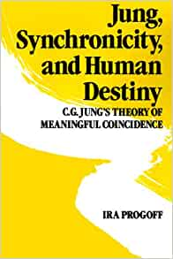 Jung, Synchronicity, and Human Destiny: C.G. Jung's Theory of