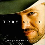 Keith Toby How Do You Like Me Now album review
