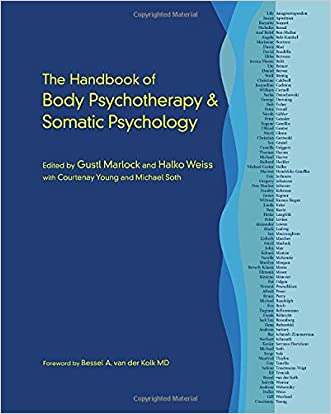 The Handbook of Body Psychotherapy and Somatic Psychology written by Gustl Marlock