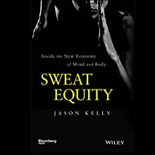 Sweat Equity: Inside the New Economy of Mind and Body Audiobook by Jason Kelly Narrated by Eric Martin