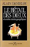 Le Bétail des dieux et autres contes gangétiques (French Edition) (226801679X) by Danielou, Alain
