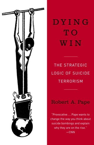 Dying to Win: The Strategic Logic of Suicide Terrorism