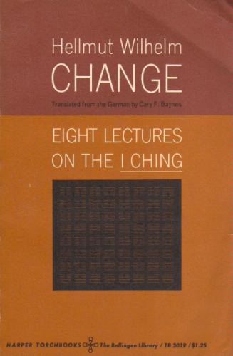 Change Eight Lectures on the I Ching, Hellmut Wilhelm