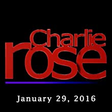 Charlie Rose: Matthew Dowd, Carol Lee, Al Hunt, Dan Balz, Scott Malcomson, and Mike Allen, January 29, 2016 Radio/TV Program by Charlie Rose Narrated by Charlie Rose