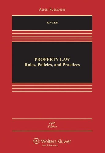 Property Law: Rules, Policies and Practices, 5th Edition 5th (fifth) Edition by Joseph William Singer (2010) (Property Law Rules compare prices)