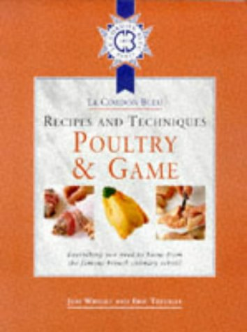 Cordon Bleu Recipes and Techniques: Poultry and Game: Everything You Need to Know from the French Culinary School (Le Cordon Bleu recipes & techniques)