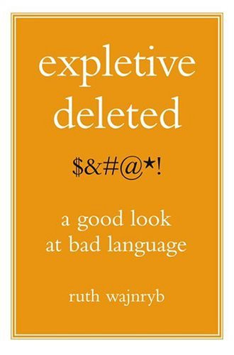 Expletive Deleted: A Good Look at Bad Language: Ruth Wajnryb: 9780743274340: Amazon.com: Books
