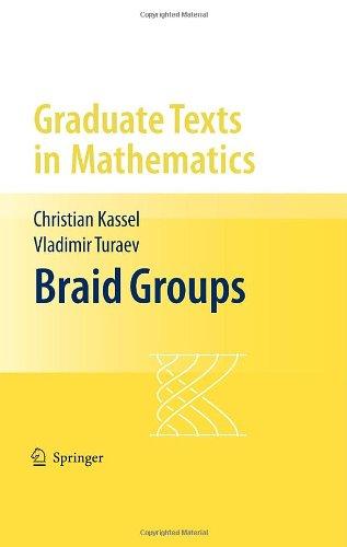 Braid Groups (Graduate Texts in Mathematics)