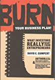 Burn Your Business Plan!: What Investors Really Want from Entrepreneurs (0970118155) by Gumpert, David E.